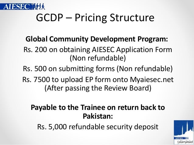 GCDP – Pricing Structure Global Community Development Program: Rs. 200 on obtaining AIESEC Application Form (Non refundabl...