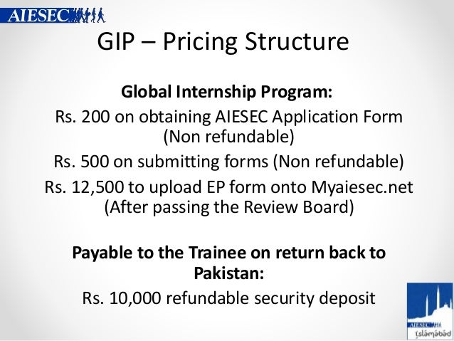 GIP – Pricing Structure Global Internship Program: Rs. 200 on obtaining AIESEC Application Form (Non refundable) Rs. 500 o...