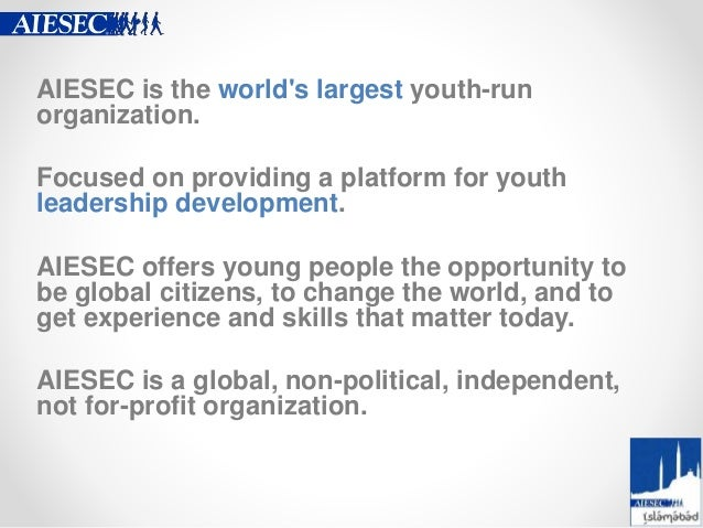 AIESEC is the world's largest youth-run organization. Focused on providing a platform for youth leadership development. AI...