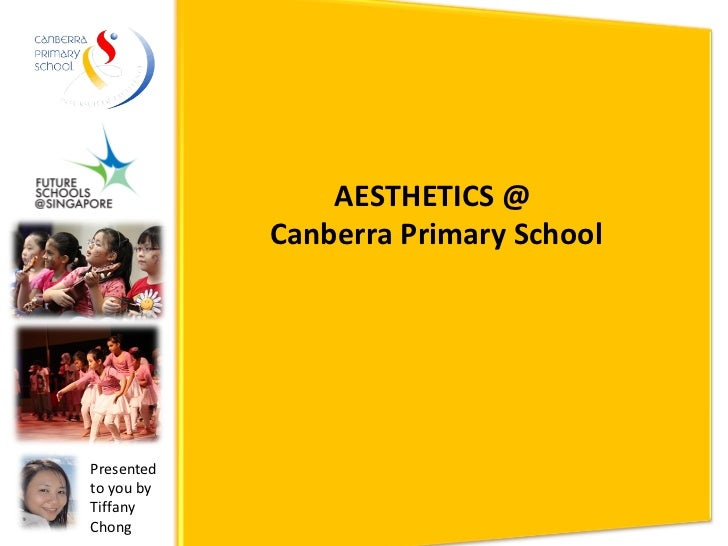 AESTHETICS @ Canberra Primary School Presented to you by  Tiffany Chong