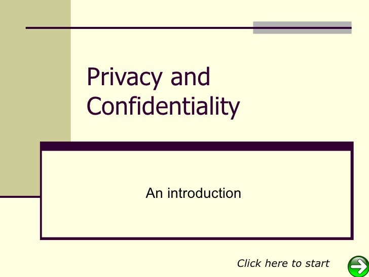 Privacy and Confidentiality        An introduction                       Click here to start