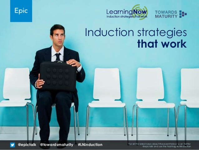 Induction strategies that work @epictalk For all the latest news about the event follow us on Twitter @epictalk and use th...