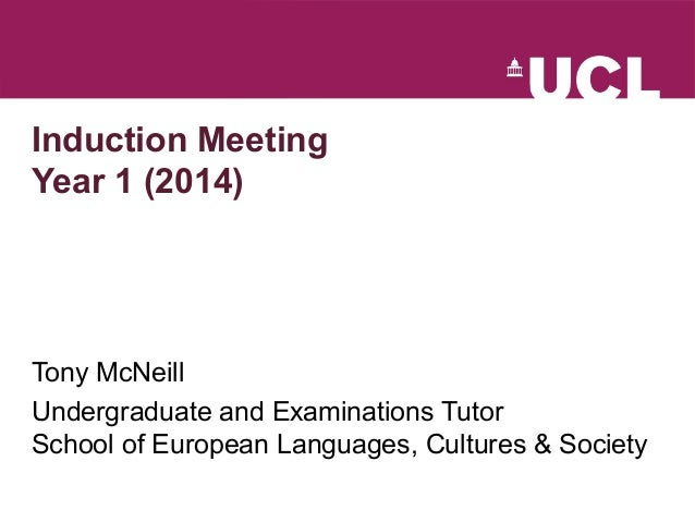 Induction Meeting  Year 1 (2014)  Tony McNeill  Undergraduate and Examinations Tutor  School of European Languages, Cultur...