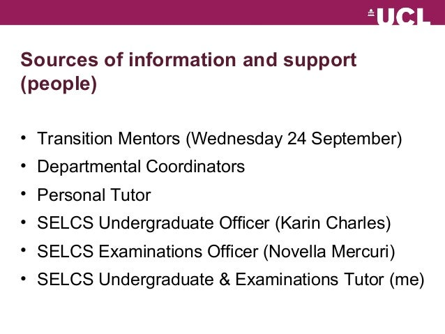 Sources of information and support  (people)  • Transition Mentors (Wednesday 24 September)  • Departmental Coordinators  ...