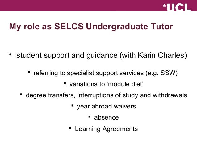 My role as SELCS Undergraduate Tutor  • student support and guidance (with Karin Charles)   referring to specialist suppo...