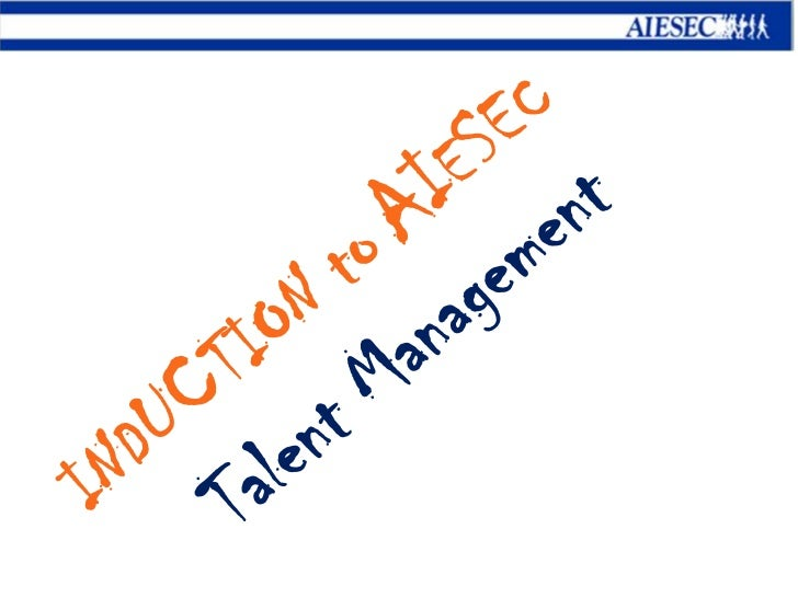 INDUCTION toAIESEC<br />Talent Management<br />