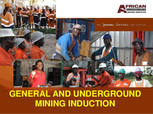 GENERAL AND UNDERGROUND    MINING INDUCTION