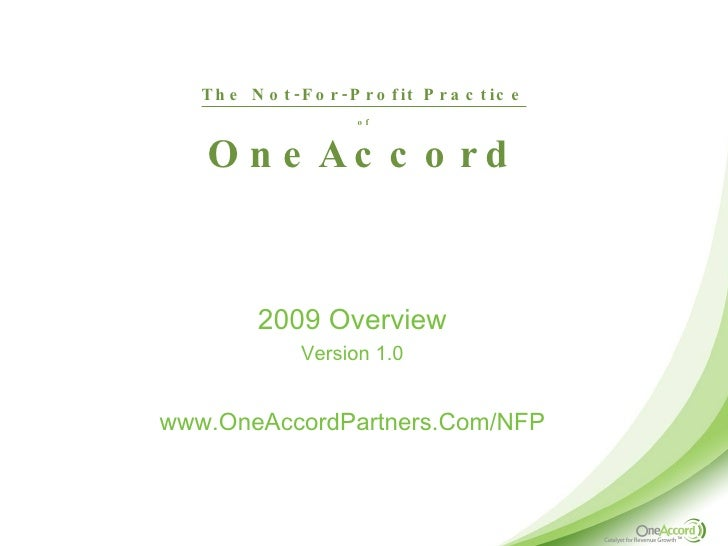 The Not-For-Profit Practice of OneAccord <ul><li>2009 Overview </li></ul><ul><li>Version 1.0 </li></ul><ul><li>www.OneAcco...