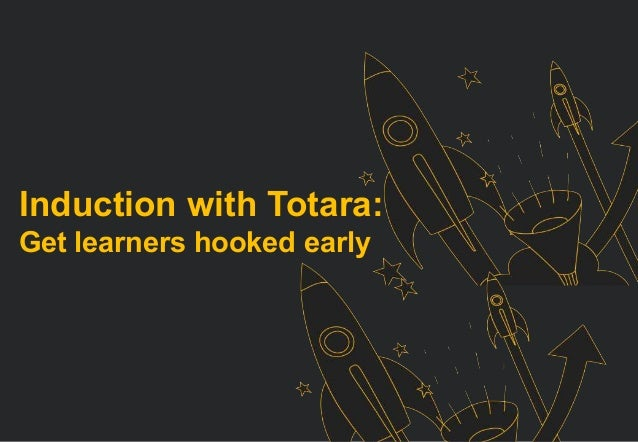 Induction with Totara: Get learners hooked early