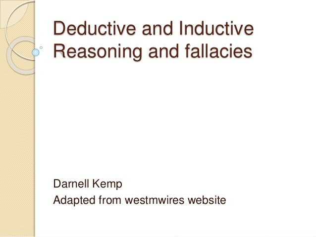 Deductive and Inductive  Reasoning and fallacies  Darnell Kemp  Adapted from westmwires website