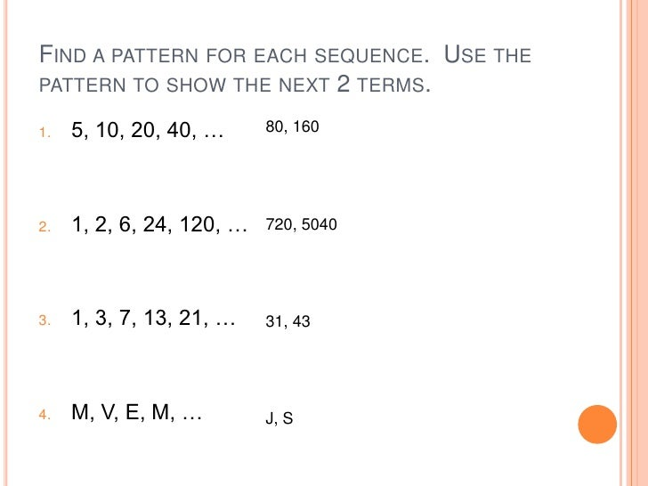 Find a pattern for each sequence.  Use the pattern to show the next 2 terms.<br />5, 10, 20, 40, …<br />1, 2, 6, 24, 120, ...