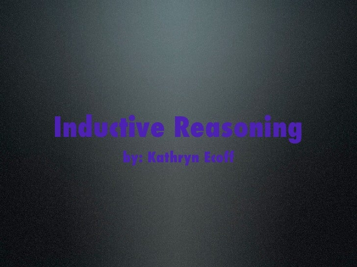 Inductive Reasoning      by: Kathryn Ecoff
