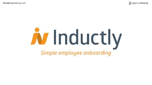 Simple employee onboarding angel.co/inductlyfounders@inductly.com