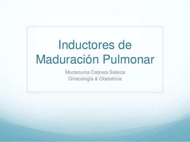 Inductores de Maduración Pulmonar Moctezuma Cabrera Salaiza Ginecología & Obstetricia