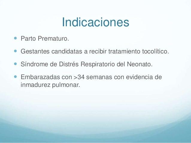 Indicaciones  Parto Prematuro.   Gestantes candidatas a recibir tratamiento tocolítico.  Síndrome de Distrés Respirator...