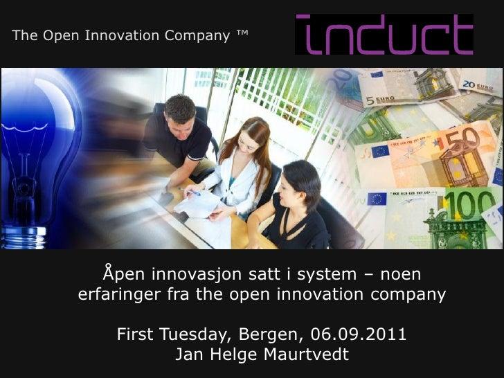 The Open Innovation Company ™           Åpen innovasjon satt i system – noen        erfaringer fra the open innovation com...