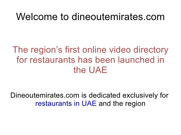 Welcome to dineoutemirates.com The region's first online video directory for restaurants has been launched in the UAE Dine...