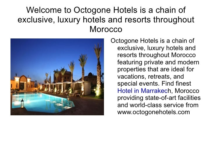 Welcome to Octogone Hotels is a chain of exclusive, luxury hotels and resorts throughout Morocco <ul><li>Octogone Hotels i...