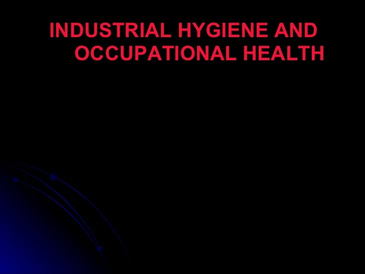 INDUSTRIAL HYGIENE AND  OCCUPATIONAL HEALTH
