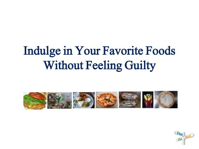 Indulge in Your Favorite Foods Without Feeling Guilty