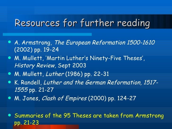 interesting facts about the 95 theses The 95 theses, which would later become the foundation of the protestant reformation, were written in a remarkably humble and academic tone, questioning rather than accusing.