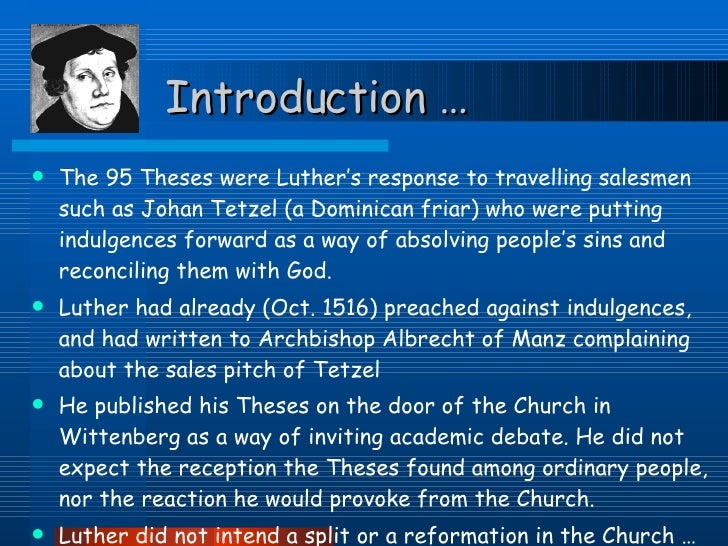 martin luther posts the 95 thesis The 95 theses, also known as the disputation on the power and efficacy of indulgences, was a list of discussion topics that martin luther nailed to the.