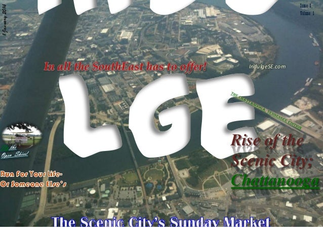 1 January 2014  Issue 1 Volume 1  IndulgeSE.com  Rise of the Scenic City; Chattanooga