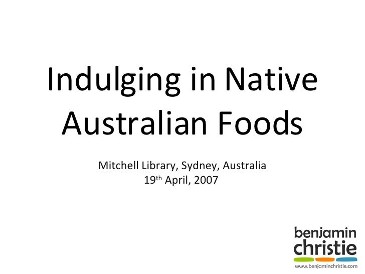 Indulging in Native Australian Foods Mitchell Library, Sydney, Australia 19 th  April, 2007