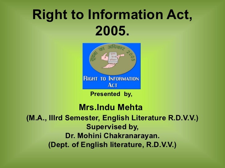 Right to Information Act,           2005.                  Presented by,               Mrs.Indu Mehta(M.A., IIIrd Semester...