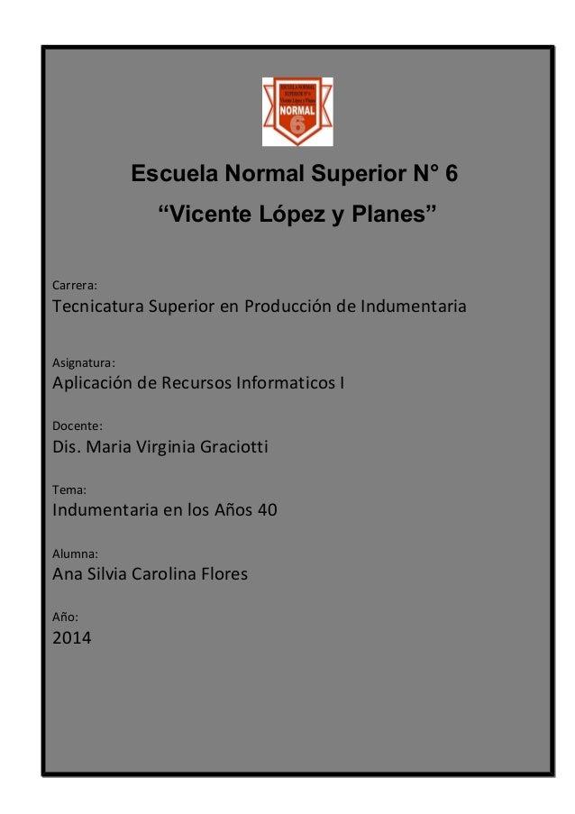 """Escuela Normal Superior N° 6 """"Vicente López y Planes"""" Carrera: Tecnicatura Superior en Producción de Indumentaria Asignatu..."""