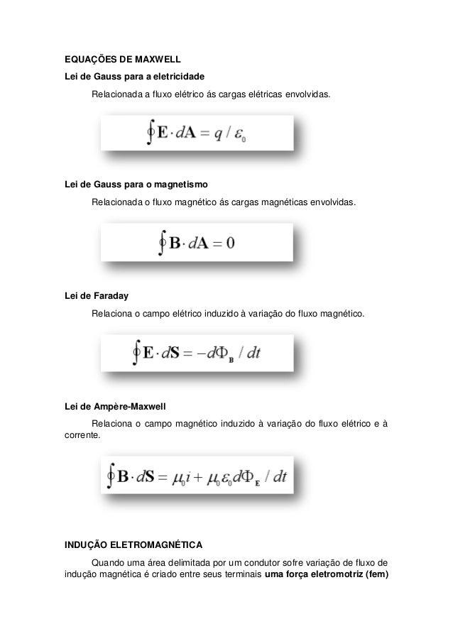 EQUAÇÕES DE MAXWELL Lei de Gauss para a eletricidade Relacionada a fluxo elétrico ás cargas elétricas envolvidas. Lei de G...