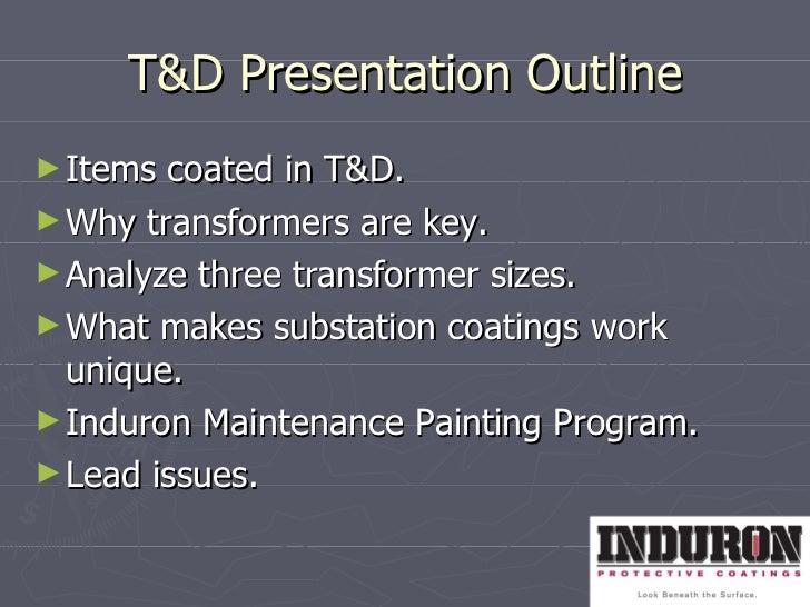 T&D Presentation Outline <ul><li>Items coated in T&D. </li></ul><ul><li>Why transformers are key. </li></ul><ul><li>Analyz...