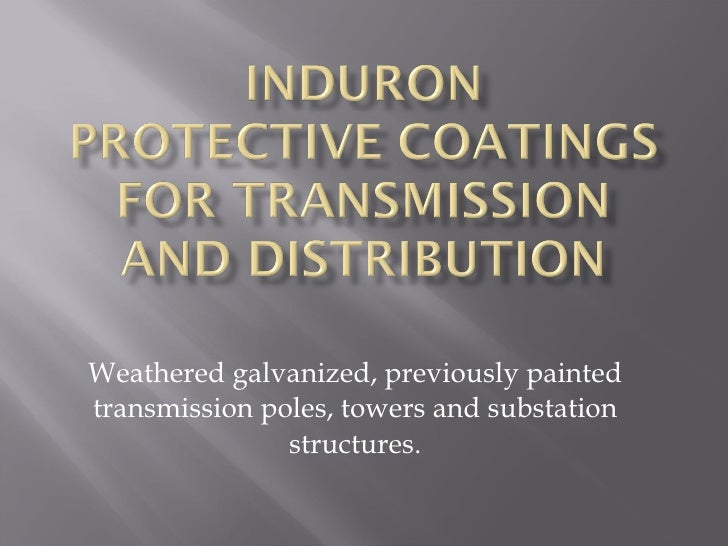 Weathered galvanized, previously painted transmission poles, towers and substation structures.