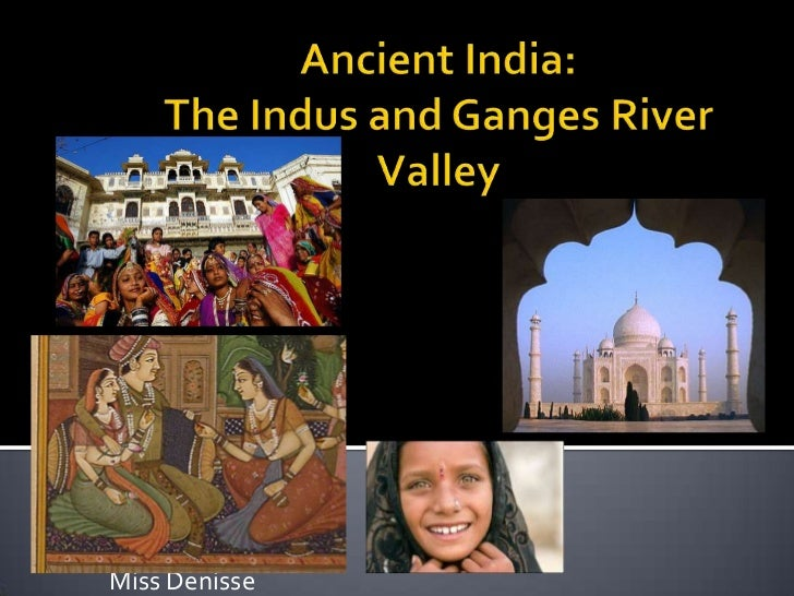 Ancient India:TheIndus and Ganges River Valley<br />9th Course<br />Social Studies<br />Miss Denisse<br />