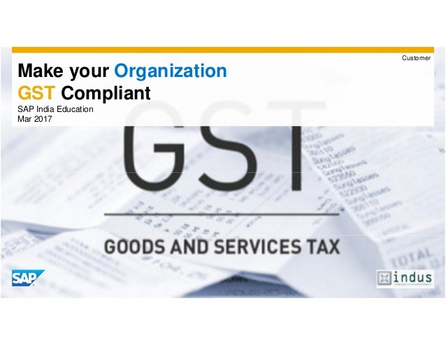 Make your Organization GST Compliant SAP India Education Mar 2017 Customer