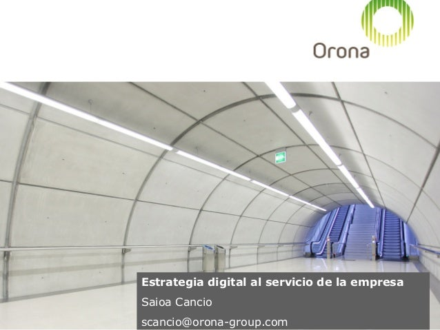Estrategia digital al servicio de la empresa Saioa Cancio scancio@orona-group.com