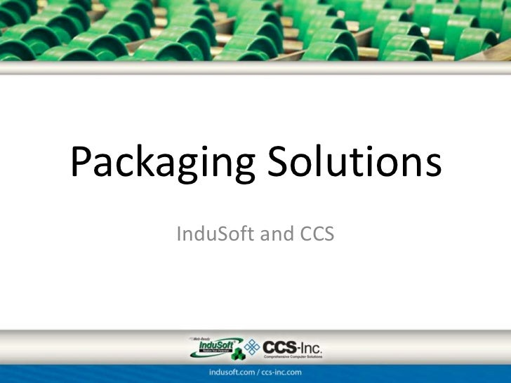 Packaging Solutions     InduSoft and CCS