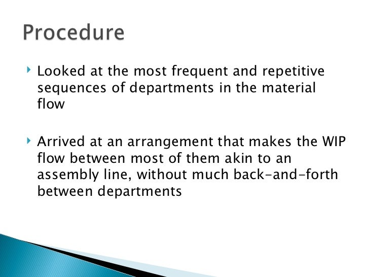 <ul><li>Looked at the most frequent and repetitive sequences of departments in the material flow </li></ul><ul><li>Arrived...