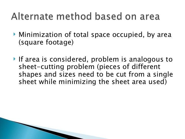 <ul><li>Minimization of total space occupied, by area (square footage) </li></ul><ul><li>If area is considered, problem is...