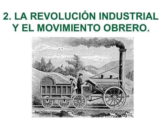 2. LA REVOLUCIÓN INDUSTRIAL Y EL MOVIMIENTO OBRERO.