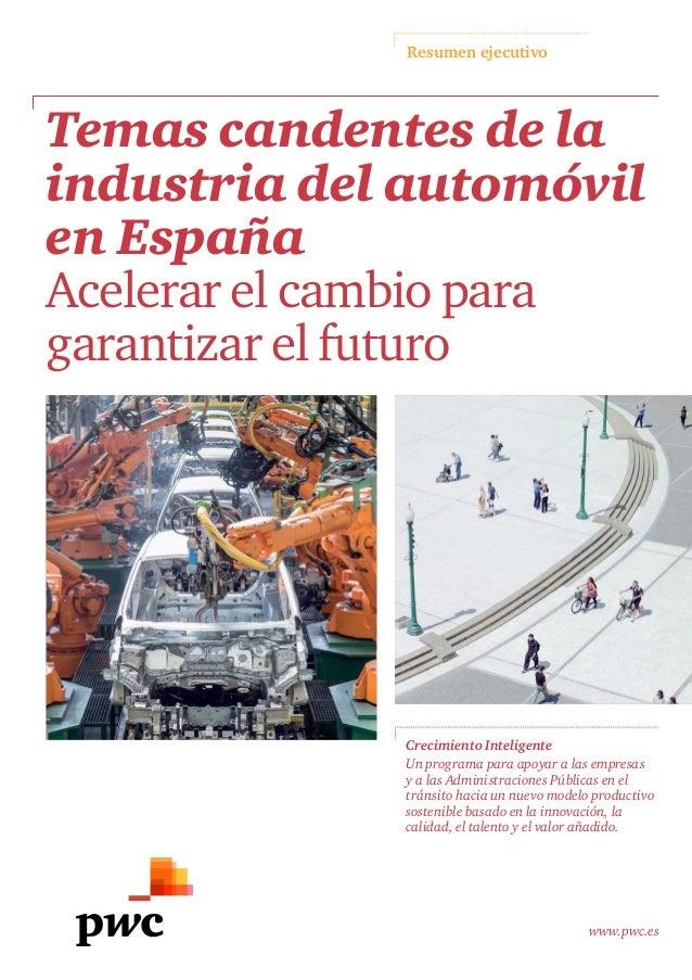 Resumen ejecutivo www.pwc.es Temas candentes de la industria del automóvil en España Acelerar el cambio para garantizar el...