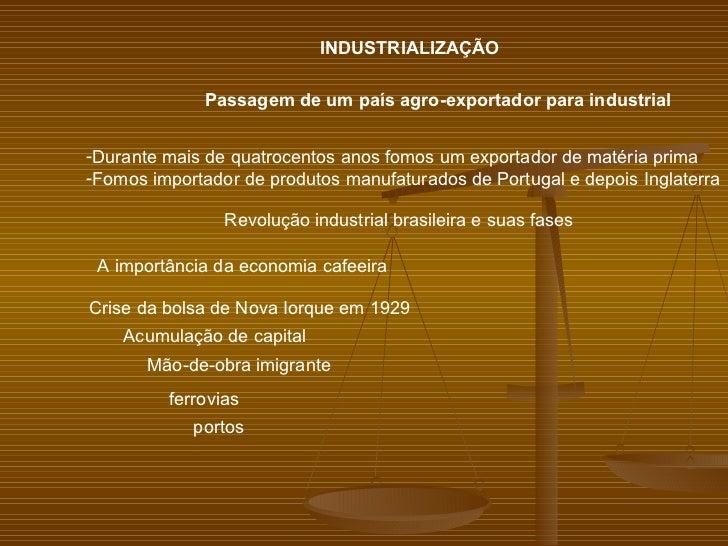 Passagem de um país agro-exportador para industrial <ul><li>Durante mais de quatrocentos anos fomos um exportador de matér...