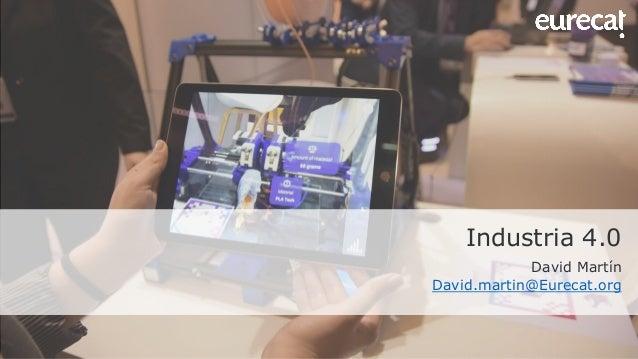 Industria 4.0 David Martín David.martin@Eurecat.org