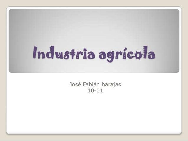 Industria agrícola     José Fabián barajas            10-01