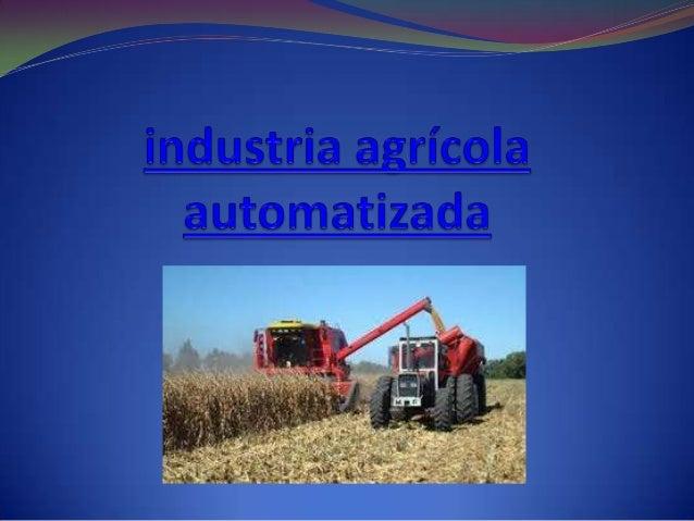 INDUSTRIA AGRICOLA   La industria agrícola es uno de los principales segmentos de la economía brasileña, con importancia ...