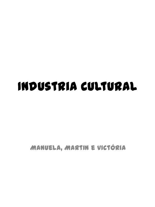 Industria Cultural Manuela, Martin e Victória