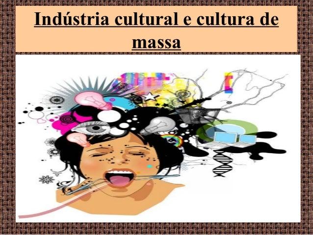 Indústria cultural e cultura de massa