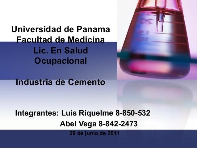 Universidad de Panama Facultad de Medicina     Lic. En Salud     OcupacionalIndustria de CementoIntegrantes: Luis Riquelme...