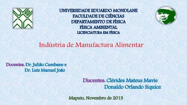 Indústria de Manufactura Alimentar UNIVERSIDADE EDUARDO MONDLANE FACULDADE DE CIÊNCIAS DEPARTAMENTO DE FÍSICA FÍSICA AMBIE...