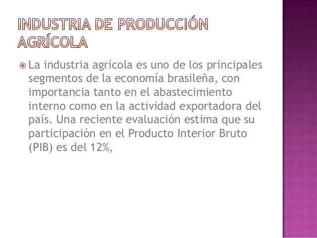  Laindustria agrícola es uno de los principales segmentos de la economía brasileña, con importancia tanto en el abastecim...